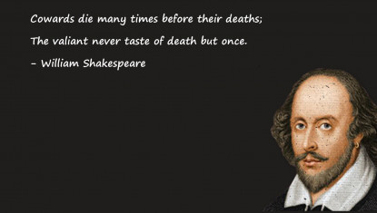 Cowards die many times before their deaths