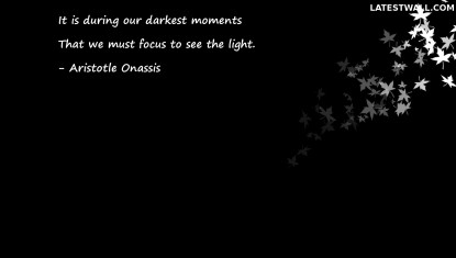 It is during our darkest moments