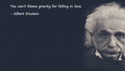You can't blame gravity for falling in love.