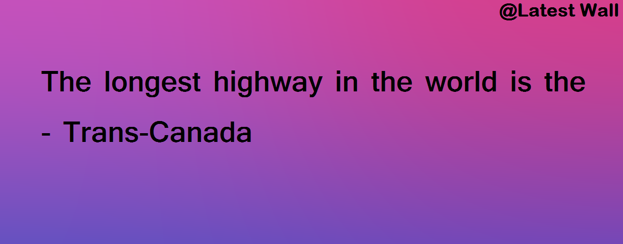 The longest highway in the world is the