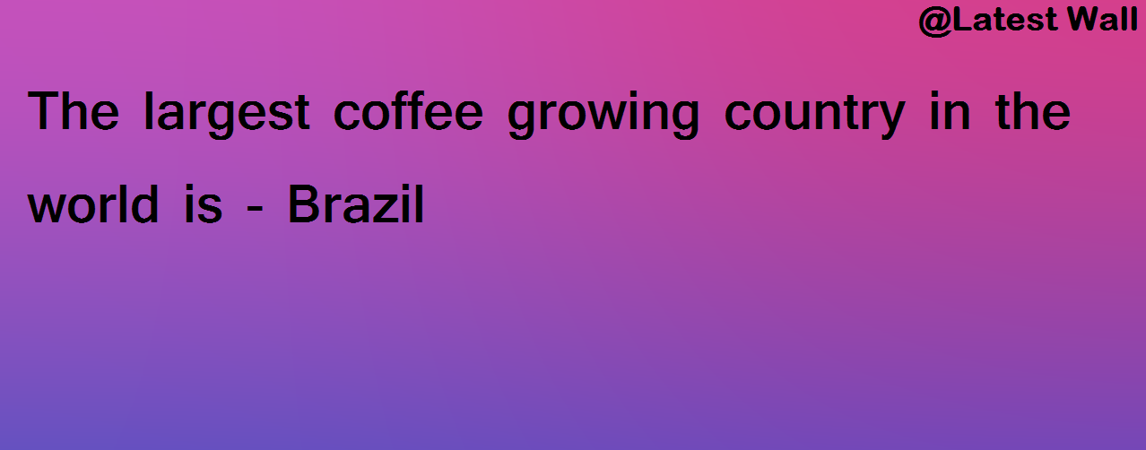 The largest coffee growing country in the world is