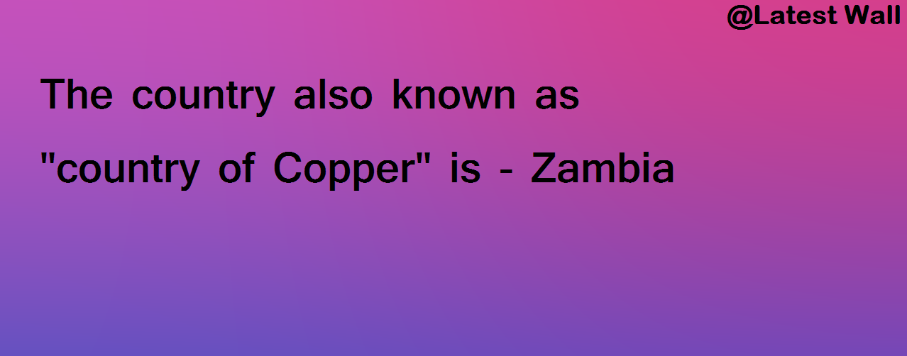 The country also known as country of Copper  is