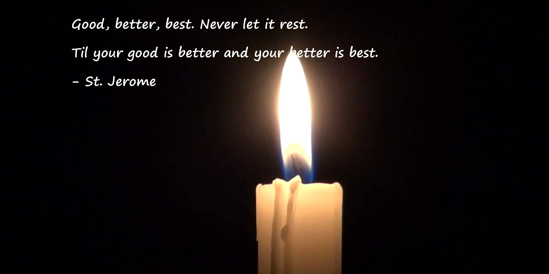 Good better best. Never let it rest.