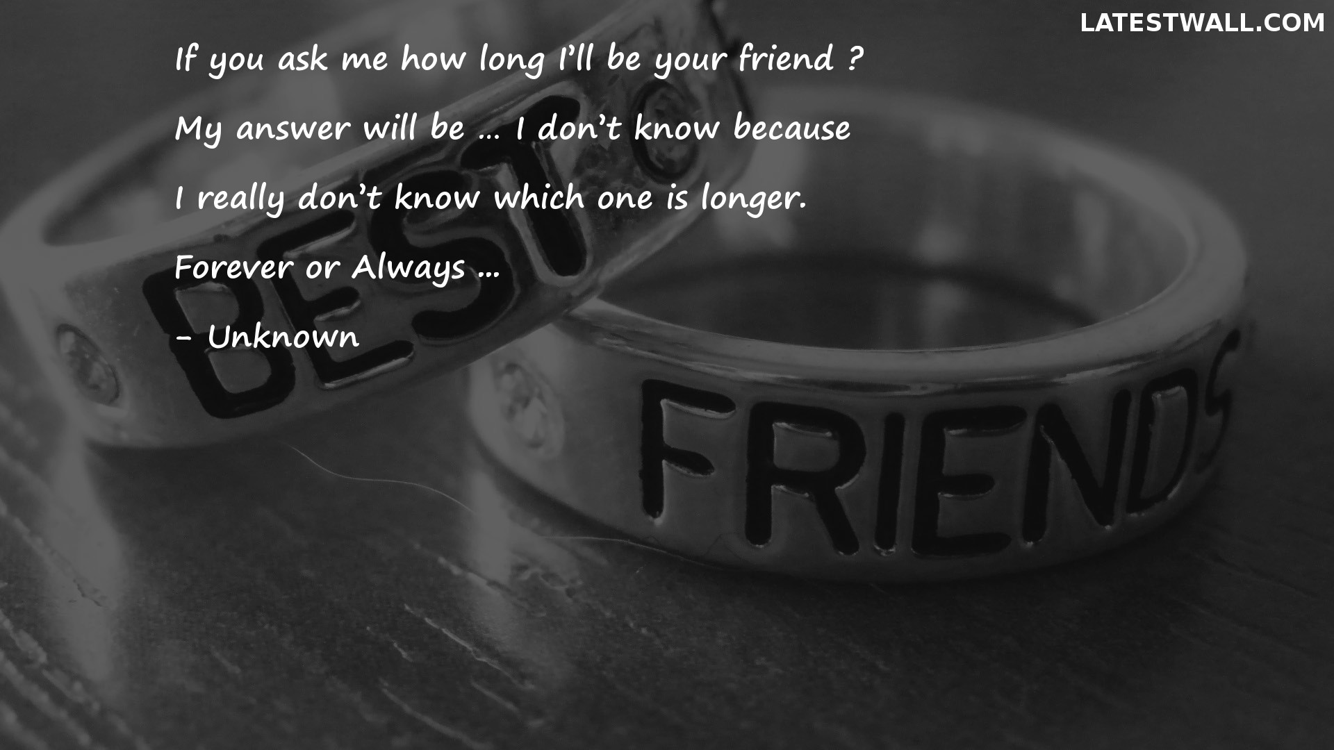 If you ask me how long I'll be your friend