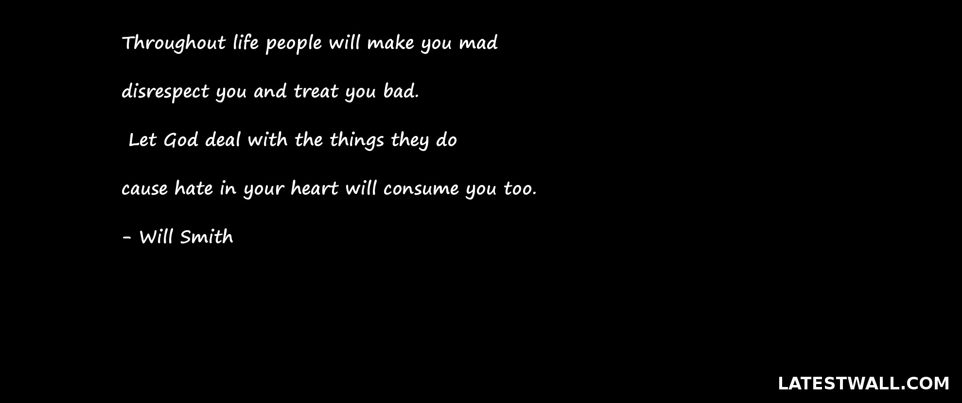 Throughout life people will make you mad